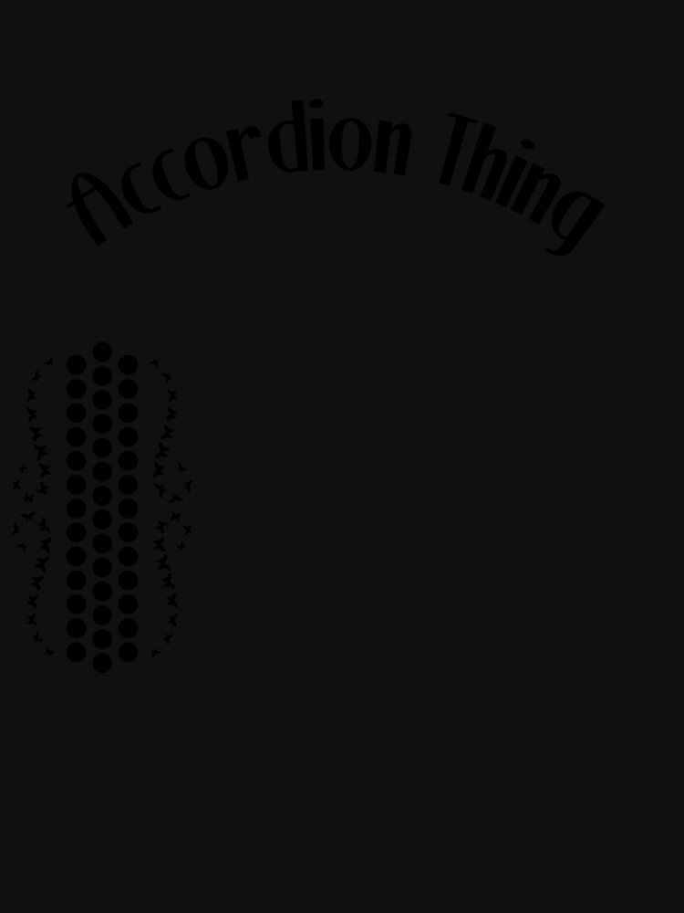 Accordion Accordionist T Shirt Gift Accordion thing by Customdesign200