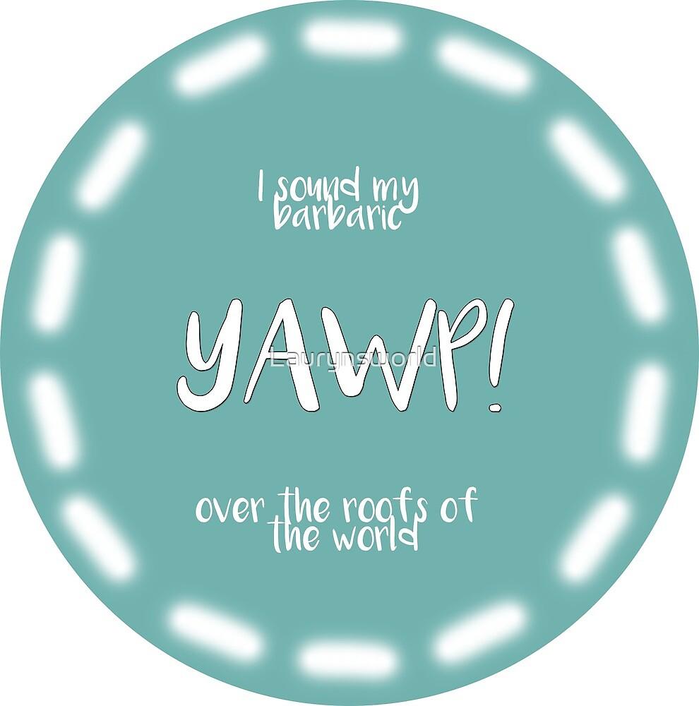 YAWP! by Laurynsworld