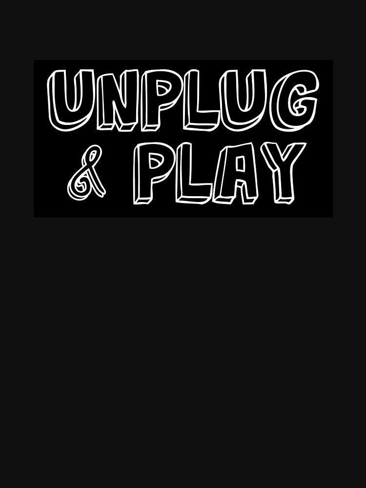 Funny Sarcastic Novelty Unplug Tshirt Design Unplug and play by Customdesign200