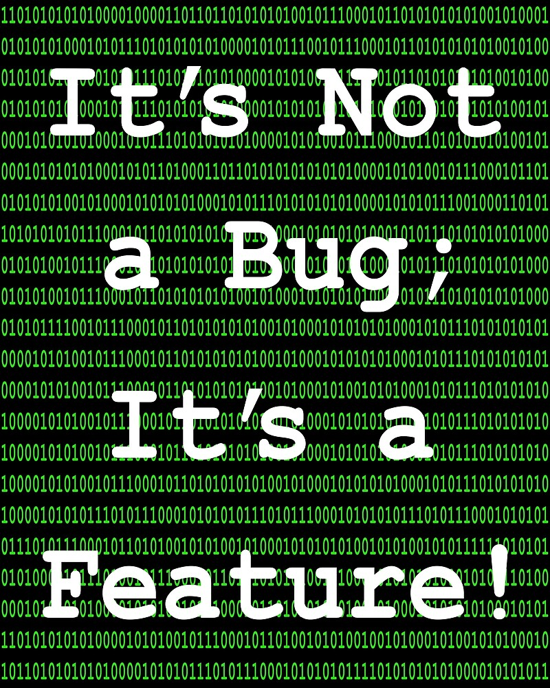 It's Not A Bug; It's a Feature!  by Henry Nelson
