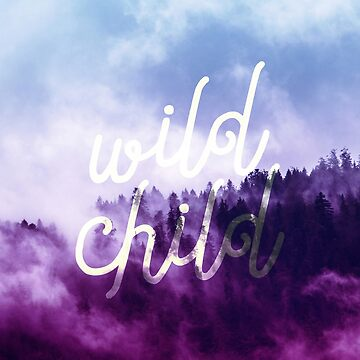 Wild Child Typography  by theroyalsass