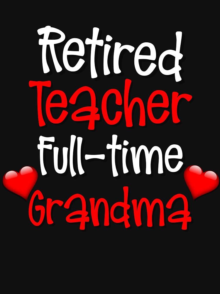 Retired Teacher Full Time Grandma by 64thMixUp