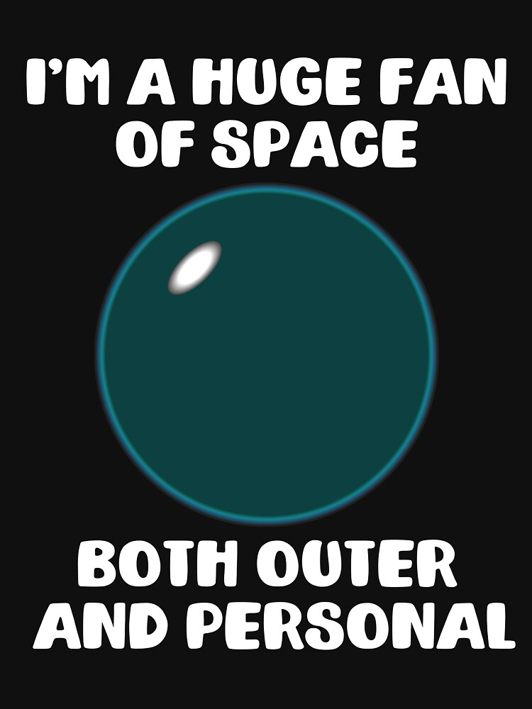 I'm A Huge Fan Of Space Both Outer and Personal by 64thMixUp