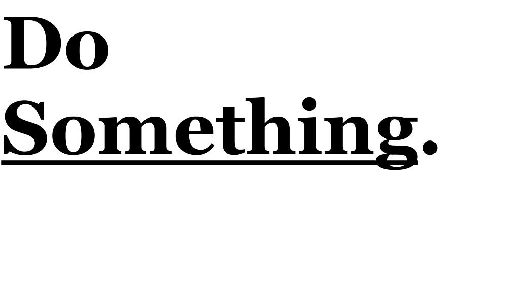 Do Something. by cestoney