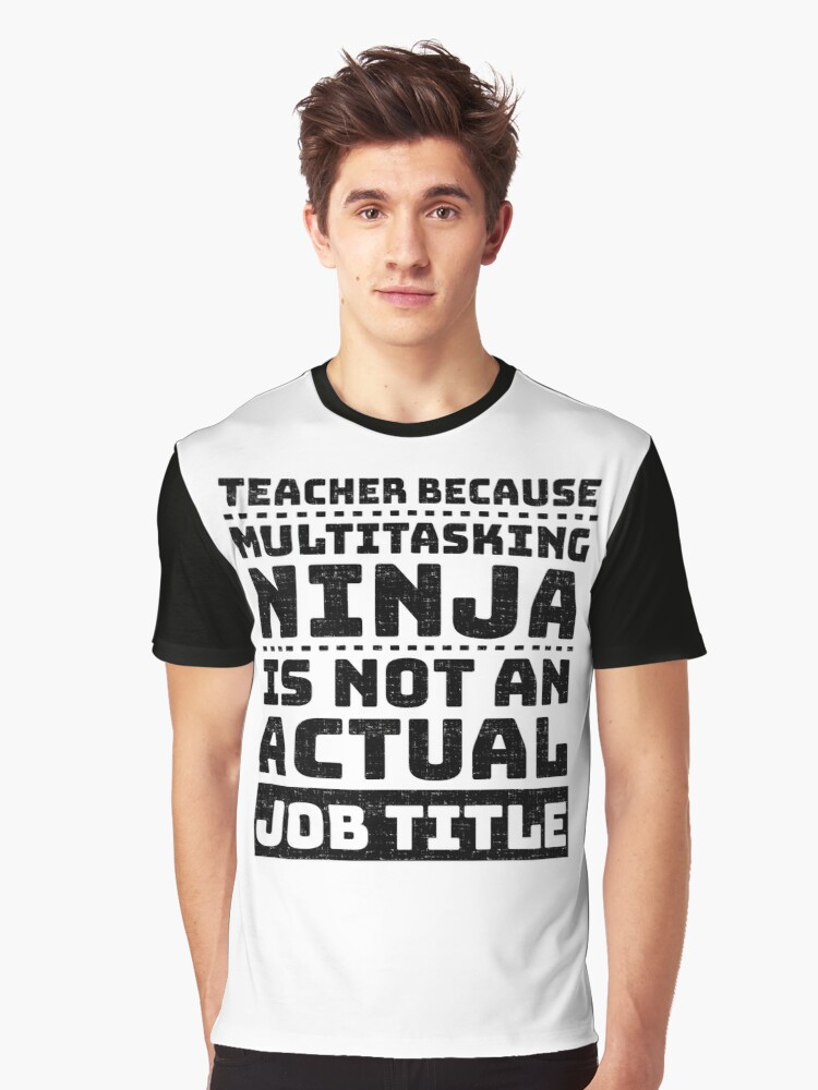 Teacher Multitasking Ninja not a Job Title Graphic T-Shirt Front