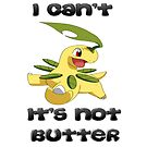 I Can't Bayleef It's Not Butter  by xTorTor