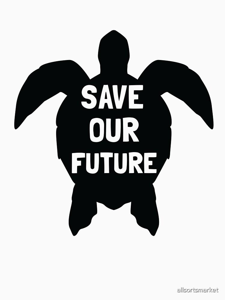 Save our Future Sea Turtle Marine Creatures Animal Lover Tee by allsortsmarket