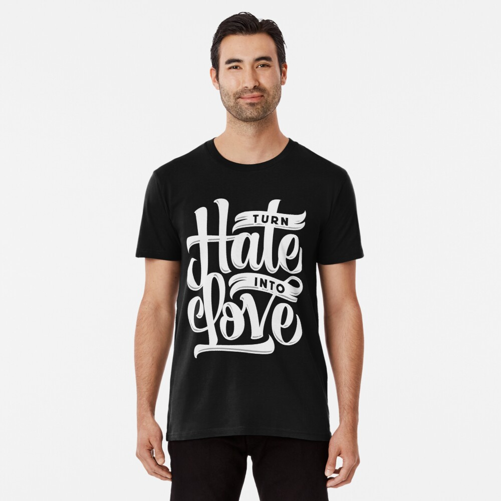 Turn hate into love Men's Premium T-Shirt Front