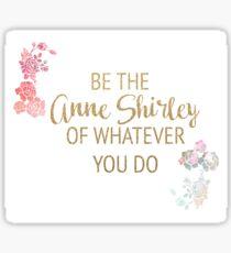 Soyez la Anne Shirley de tout ce que vous faites Sticker