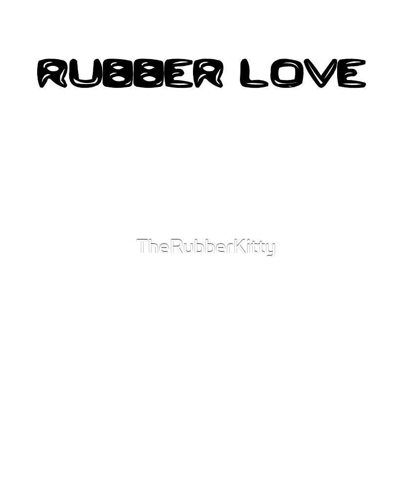 Rubber Love by TheRubberKitty