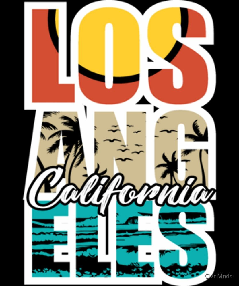 Los Angeles California is Awesome by Clvr Mnds