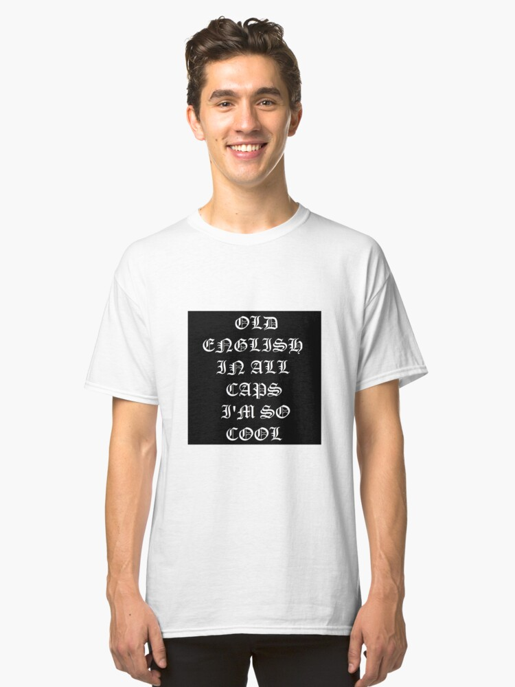 OLD ENGLISH IN ALL CAPS Classic T-Shirt Front