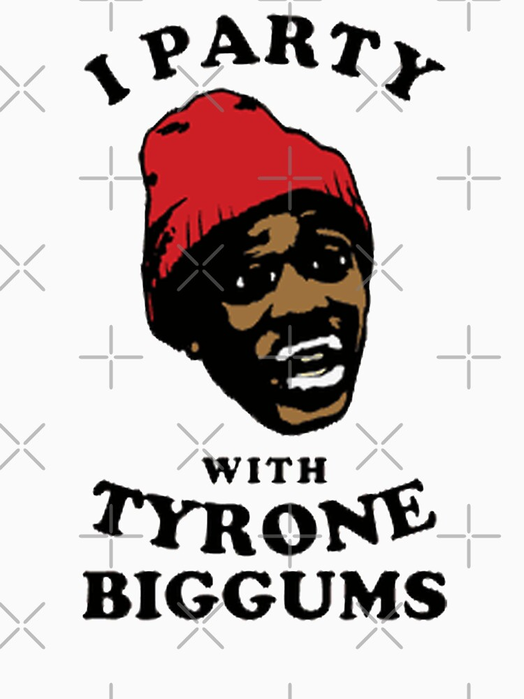 lets party with tyrone biggums by diemlad