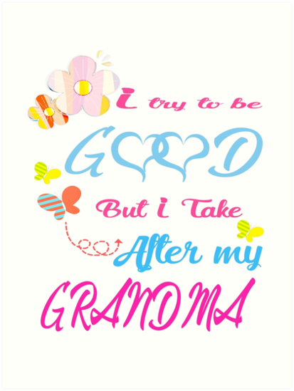 I try to be good but take after my grandma t shirt by danskflowers