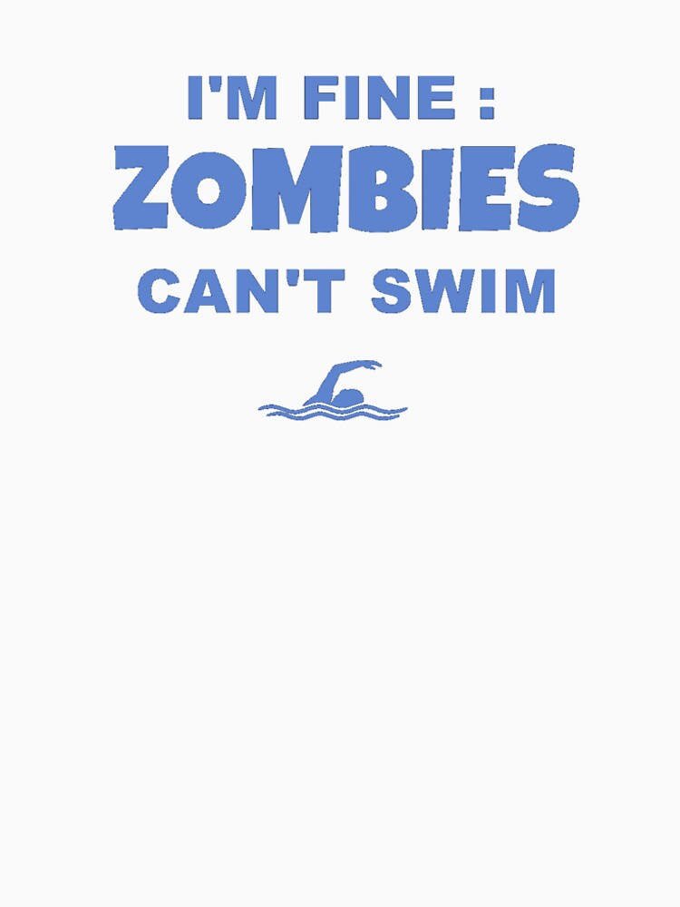 I'm Fine Zombies Can't Swim Funny Swimming T Shirt Gift by mostafahossam