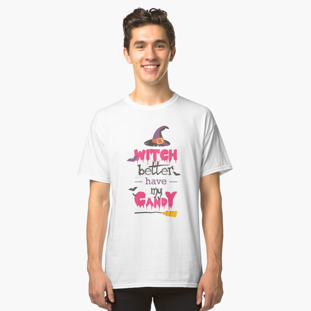 Witch better have my candy Classic T-Shirt Front