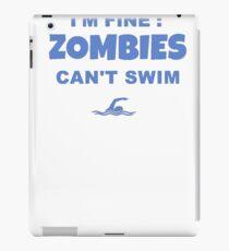 I'm Fine Zombies Can't Swim Funny Swimming T Shirt Gift iPad Case/Skin
