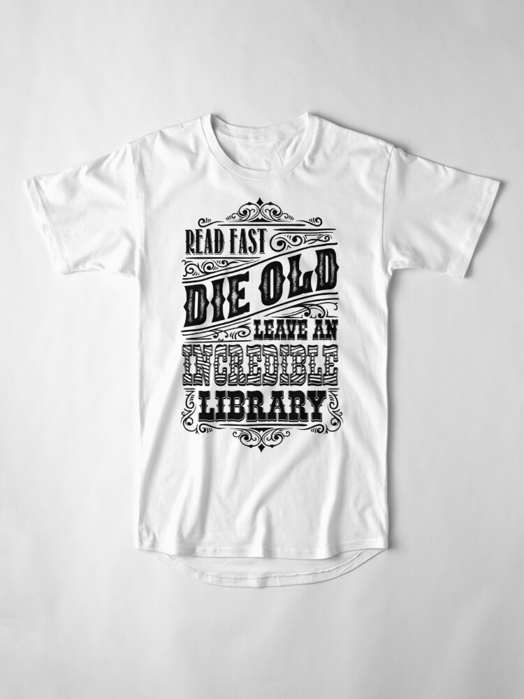 Alternate view of Read Fast, Die Old and Leave an Incredible Library Long T-Shirt