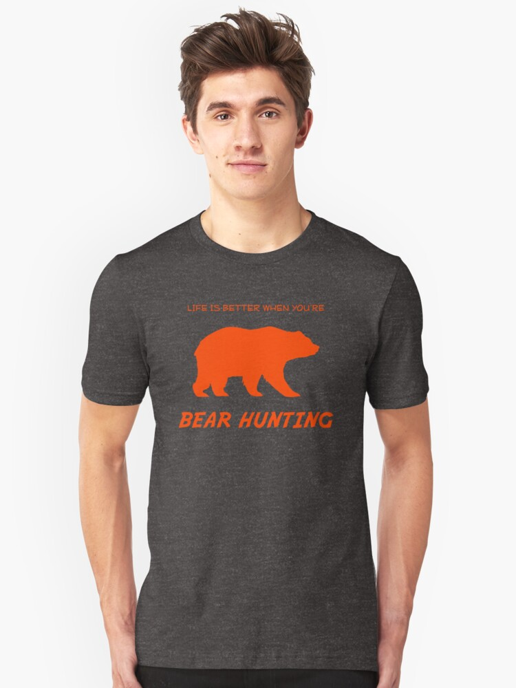 Life is Better When You're Bear Hunting Unisex T-Shirt Front