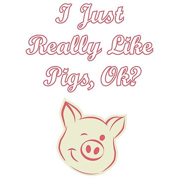I Just Really Like Pigs OK Funny Farm Animal Gifts by miracletee