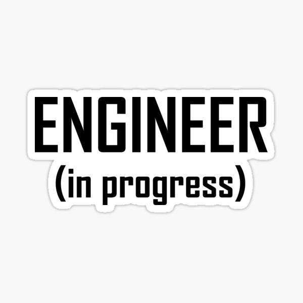 Engineer, In Progress- Funny Engineering Student Design Sticker