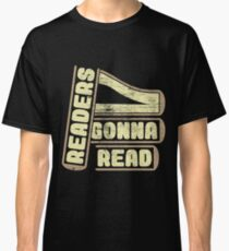 Readers gonna read read book gift Classic T-Shirt
