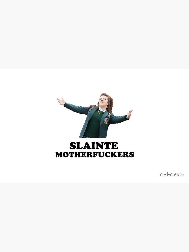 Derry Girls - Slainte Motherfucker by red-rawlo