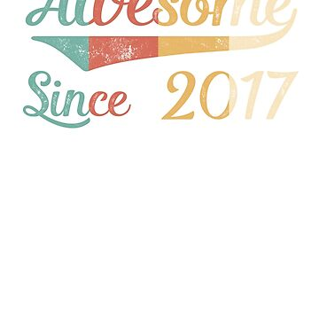 Awesome Since 2017 Vintage Retro by funny-gift