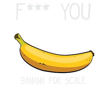 F*** You - Banana For Scale by valsymot