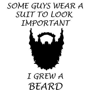 Some Guys Wear Suite I Grew Beard by BustleBuck