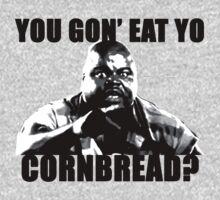 You gon' eat yo cornbread?