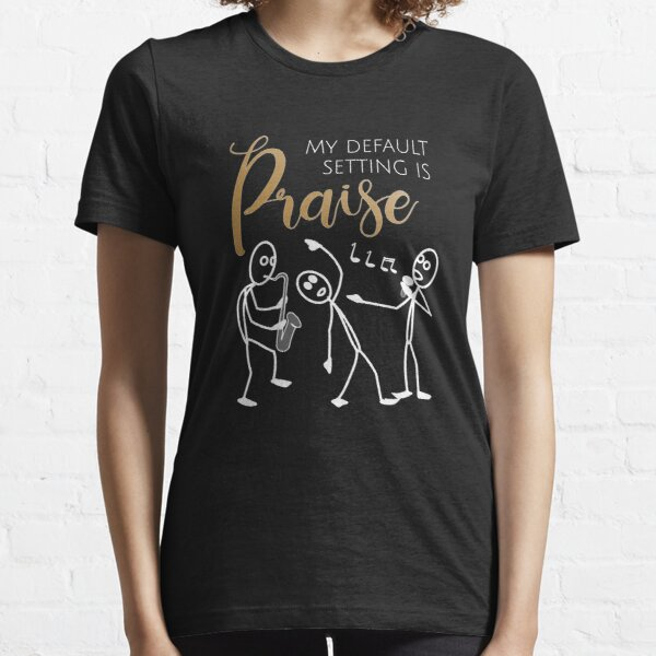 Praise - Christian Gift for Praising Singers and Musicians Essential T-Shirt