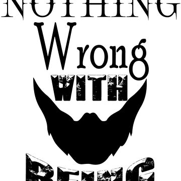 Nothing wrong with being bearded by BustleBuck