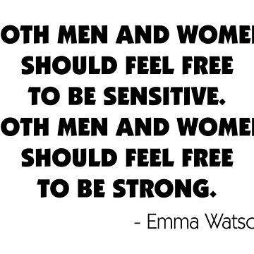 Both Men and Women Should Feel Free to be Sensitive. Both Men and Women Should Feel Free to be Strong. - Emma Watson by designite