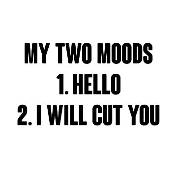 My Two Moods by kjanedesigns