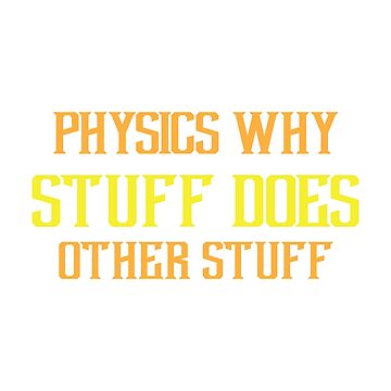 Physics Why Stuff Science Maths Gifts by miracletee