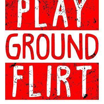 Play Ground Flirt by WorldOfTeesUSA