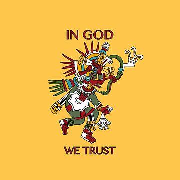 In Quetzalcoatl We Trust by lonebannana