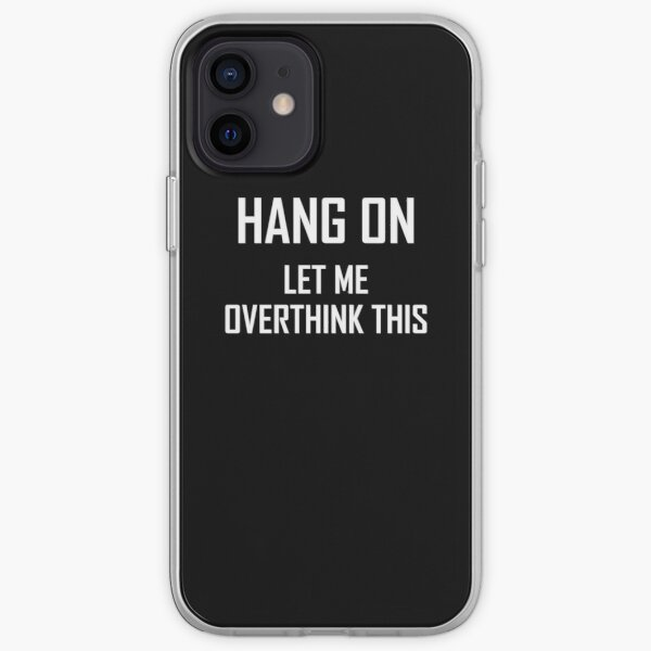 Hang On, Let Me Overthink This- Funny Overthinking Design iPhone Soft Case