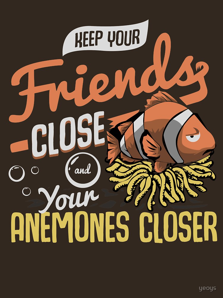 Keep Your Friends Close & Your Anemones Closer - Funny Pun Gift von yeoys