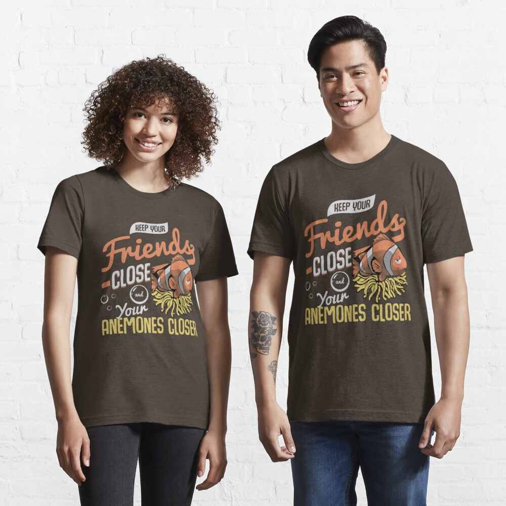 Keep Your Friends Close & Your Anemones Closer - Funny Pun Gift Essential T-Shirt