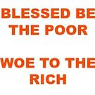 BLESSED BE THE POOR WOE TO THE RICH by FreshArtPrints