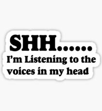 Shhh....I'm listening to the voices in my head  Sticker