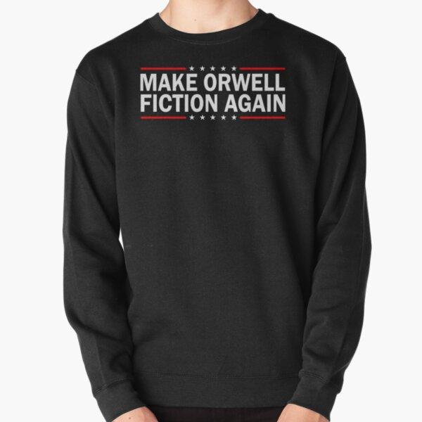 MAKE ORWELL FICTION AGAIN  Pullover Sweatshirt