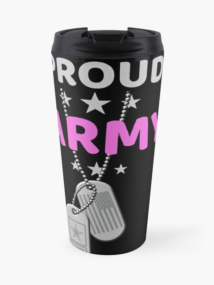 3650eb5c Army Sister T-Shirt Proud Military American Family Flag Dog Tag Gift Shirt  Travel Mug