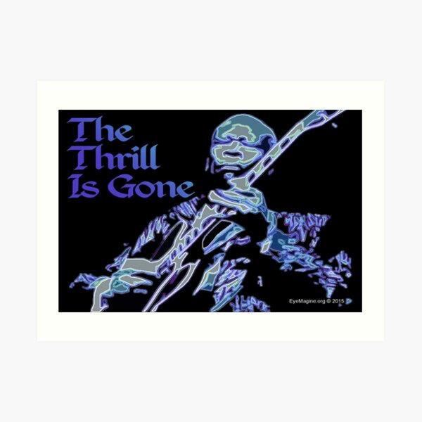 The Thrill Is Gone Art Print