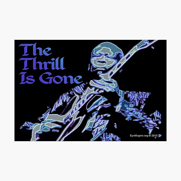 The Thrill Is Gone Photographic Print