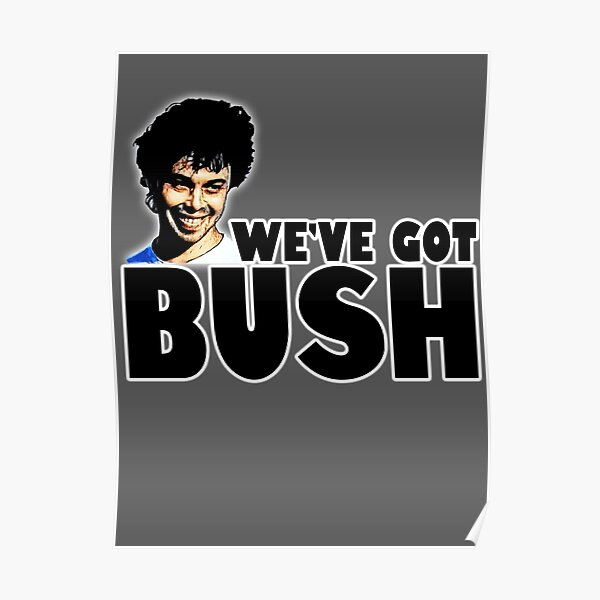 we've got bush Poster