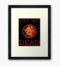 Don't Get Dead Framed Print
