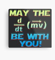 MAY THE FORCE BE WITH YOU  Metal Print